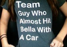 Team guy who almost hit Bella with a car t-shirt