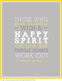 'Happy Spirit' by Gordon B. Hinckley - Print. $8.00, via Momo Prints.