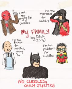 "Robin's drawing of his Bat Family. So, apparently, it is Dick Grayson as Red Robin in the picture instead of Tim Drake. I feel that when he was/is Nightwing he would be like, ""ALL OF THE CUDDLES!"""