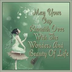 May your cup runneth over with the wonders and beauty of life friendship quote friend friendship quote fairy friend quote graphic