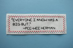 """Pee-Wee Herman Quote Hand Embroidery: """"Everyone I Know Has A Big But."""" on Etsy, $16.00"""