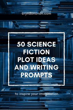 50 Science Fiction Plot Ideas and Writing Prompts #scifi #shortstoryideas #novel #plotgenerator #fiction #writingprompts
