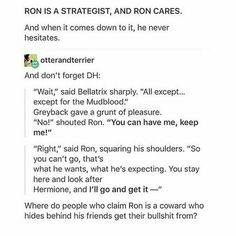 Hello, he beat Macgonagall's giant chess set in PS, he's been with Harry and Hermione pretty much every damn adventure, tell me again how he's a freaking coward???