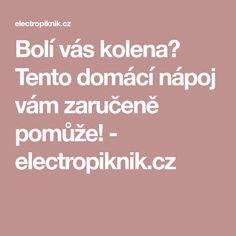 Bolí vás kolena? Tento domácí nápoj vám zaručeně pomůže! - electropiknik.cz