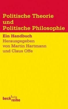 Politische Theorie und Politische Philosophie : Ein Handbuch / Martin Hartmann, Claus Offe (Hrsg.)
