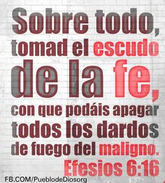 Efesios 6:16 Sobre todo, tomad el escudo de la fe, con que podáis apagar todos… Biblical Quotes, Bible Verses Quotes, Bible Scriptures, Faith Quotes, Healing Words, God Loves You, Believe In God, Gods Promises, Spiritual Life