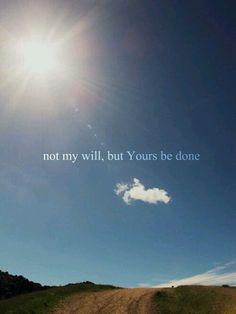 Not my will..