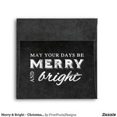 Merry & Bright - Christmas Rustic Chalkboard Envelope May your days be merry and bright! Sweet christmas wishes in rustic white, against a grunge-style chalkboard background. Full of that country charm and vintage appeal. Add your photo, customize, and make it your own.