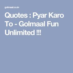 Quotes : Pyar Karo To - Golmaal Fun Unlimited ! Whatsapp Fun, Patience, Quotes, Quotations, Qoutes, Shut Up Quotes, Manager Quotes, Quote
