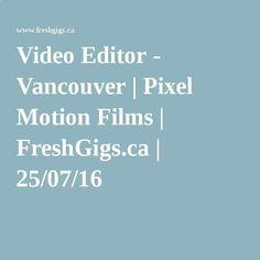 Video Editor - Vancouver   Pixel Motion Films   FreshGigs.ca   25/07/16