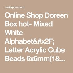 Doreen Box hot- Mixed White Alphabet/ Letter Acrylic Cube Beads For DIY Jewelry Making _ {categoryName} - AliExpress Mobile Version - Diy Jewelry Making, Cube, Ali, Alphabet, Lettering, Beads, Shop, How To Make, Beading