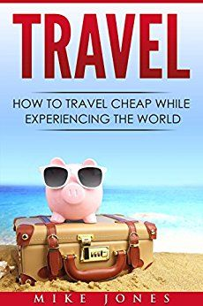 Travel: How to Travel Cheap While Experiencing the World (Journey, Trip, Flying, Cruising, Driving) Kindle Edition.Free With Kindle unlimited. Book Club Books, Cheap Travel, Nonfiction Books, Cruise, Journey, World, Kindle, Amazon, Free