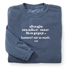 Dogs Make Me Happy Sweatshirt - Dog Beds, Dog Harnesses and Collars, Dog Clothes and Gifts for Dog Lovers   In The Company Of Dogs