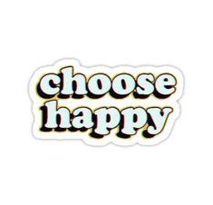 """choose happy"" Stickers by stickersnstuff Happy Stickers, Phone Stickers, Printable Stickers, Custom Stickers, Homemade Stickers, Tumblr Stickers, Aesthetic Stickers, Transparent Stickers, Sticker Ideas"