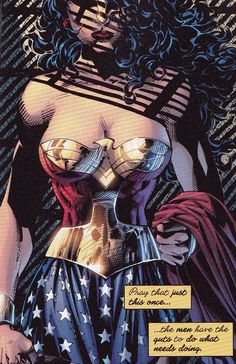 """Wonder Woman-Frank Miller """"Pray that just this once....the men have the guts to do what needs doing."""""""