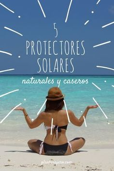 5 protectores solares, naturales y caseros por Plan B Viajero #PlanBViajero #Protector #Solar #casero #natural #bronceador #casero