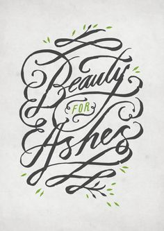 {Beauty For Ashes}  Absolutely love this font!