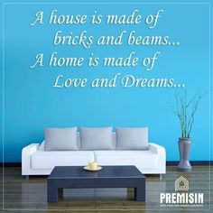 A House is made of bricks and beams. A home is made of Love & Dreams.  #Love #Dreams #House #Premisin