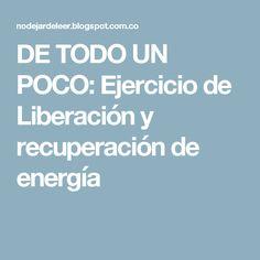 DE TODO UN POCO: Ejercicio de Liberación y recuperación de energía