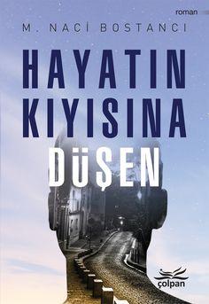 Hayatın kıyısına Düşen, M. Naci Bostancı, Çolpan Yayınları