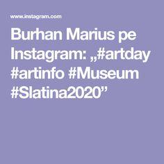 "Burhan Marius pe Instagram: ""#artday #artinfo #Museum #Slatina2020"" Art Day, Museum, Instagram, Museums"