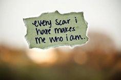 Cada cicatriz que tengo me hacen ser quién soy.