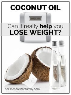Can Coconut Oil Really Help You Lose Weight? | holistichealthnaturally.com