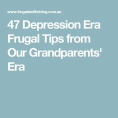47 Depression Era Frugal Tips from Our Grandparents' Era
