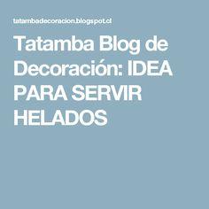 Tatamba Blog de Decoración: IDEA PARA SERVIR HELADOS