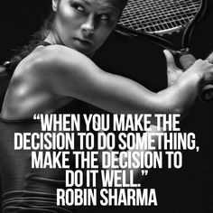 When you make a decision to do something, make a decision to do it well!