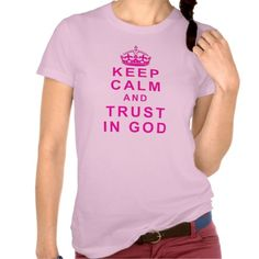Keep Calm and Trust in God Shirt for Women and Girls like the super popular Keep Calm and Carry On, KEEP CALM AND TRUST IN GOD Shirt and lots of other KEEP CALM Christian Merchandise. Choose a different Style, Color and Size T Shirt, Hoodies, Jackets, etc.  See ALL Christian KEEP CALM Stuff CLICK HERE: http://www.zazzle.com/littlelindapinda/gifts?cg=196752127492528818&rf=238147997806552929*/ ALL of Little Linda Pinda Designs CLICK HERE: http://www.Zazzle.com/LittleLindaPinda*/