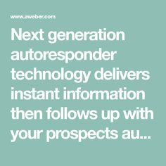 Next generation autoresponder technology delivers instant information then follows up with your prospects automatically at preset intervals making you more money and saving countless hours of your valuable time.
