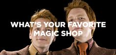 """Fred and George Weasley """"What's your favorite magic shop!?"""""""