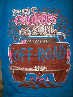 Girlie Girl T-Shirt - OFF ROAD, order by going to www.cajuntradeonline.com Country Girl Life, Country Girl Quotes, Country Shirts, Country Outfits, Country Fashion, Cute Tshirts, Cool T Shirts, Redneck Girl, Stuff And Thangs