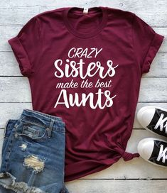 8de72a7f Crazy Sisters Make the Best Aunts (Unisex crewneck), aunt shirt, auntie  shirt