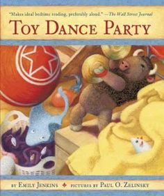 "Toy Dance Party by Emily Jenkins| Heather W. says: ""If ""Toy Story"" and ""The Velveteen Rabbit"" had a book together, it would be just like this."""