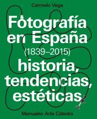 Fotografía en España (1839-2015) : historia, tendencias, estéticas / Carmelo Vega