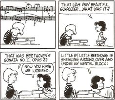 I kind of like Schroeder. He's fairly down to earth, but he has his problems too. He has to play on the painted black piano keys, and he thinks Beethoven was the first President of the United States. – Charles Schulz