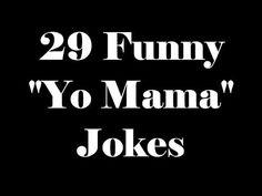 "This video contains 29 funny ""Yo Mama"" Jokes. Enjoy!"