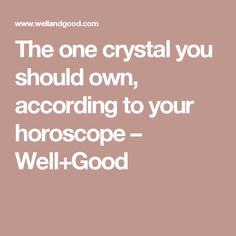 The one crystal you should own, according to your horoscope – Well+Good