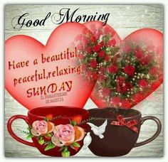 Good morning, have a beautiful peaceful, relaxing sunday good morning sunday sunday quotes good morning quotes happy sunday good morning sunday quotes happy Blessed Sunday Morning, Good Morning Saturday, Good Morning Quotes For Him, Sunday Quotes Funny, Morning Blessings, Good Morning Flowers, Good Morning Messages, Good Morning Good Night, Good Morning Wishes
