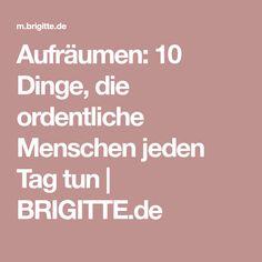 Aufräumen: 10 Dinge, die ordentliche Menschen jeden Tag tun   BRIGITTE.de