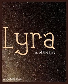 Baby Girl Name: Lyra. Meaning: Of the Lyre. Origin: Greek. Pictured above, in the A, is the Vega star which is a part of the Lyra star constellation. http://www.pinterest.com/vintagedaydream/baby-names/