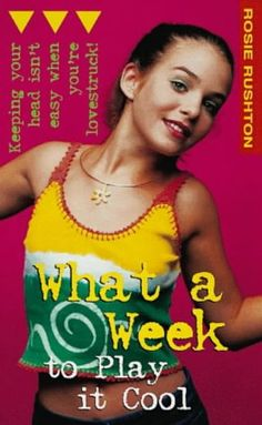 Rosie Rushton - What A Week To Play It Cool Middle School Books, Middle School English, Somerset College, College Library, English Reading, Cool Books, Reading Challenge, Book Recommendations, Girl Stuff