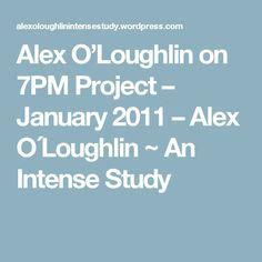 Alex O'Loughlin on 7PM Project – January 2011 – Alex O´Loughlin ~ An Intense Study