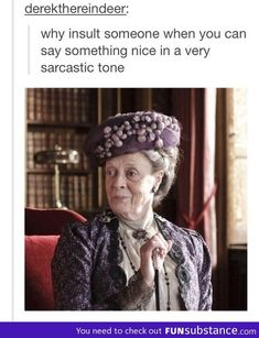 Lady Violet Crawley - The Dowager Countess of Grantham (Dame Maggie Smith) - - Downton Abbey Lady Violet, Dowager Countess, Say Something Nice, Laugh Out Loud, Laugh Laugh, The Funny, Make Me Smile, Decir No, Super Bowl