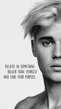 Believe in something, bigger than yourself and find your purpose Justin Bieber❤ Justin Bieber Quotes, Justin Bieber Lyrics, Justin Bieber Facts, Justin Bieber Style, Justin Bieber Pictures, Justin Bieber Tattoos, Song Quotes, Qoutes, Heart Quotes