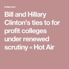 Bill and Hillary Clinton's ties to for profit colleges under renewed scrutiny « Hot Air
