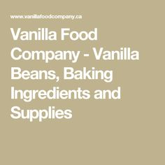 Vanilla Food Company - Vanilla Beans, Baking Ingredients and Supplies