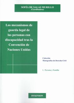 Los mecanismos de guarda legal de las personas con discapacidad tras la Convención de Naciones Unidas / Sofía de Salas Murillo (coordinadora) ; Carlos Martínez de Aguirre [y otros]